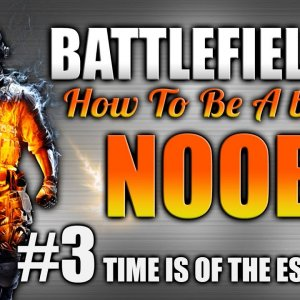 Battlefield 4: How to be a better Noob Ep.3 - Time is of the Essence - YouTube